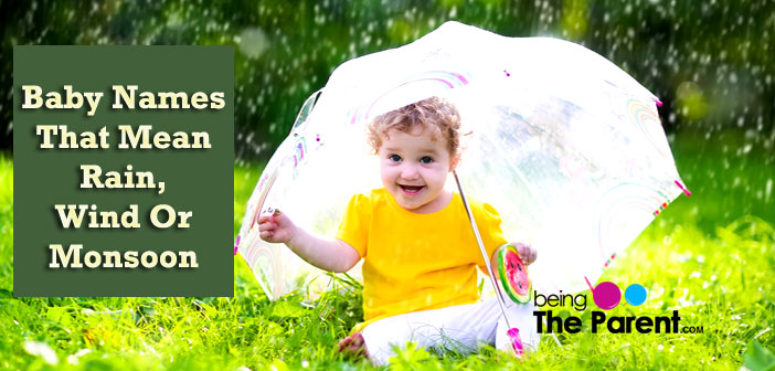 50 Baby Names That Mean Rain, Wind Or Monsoon | Being The Parent