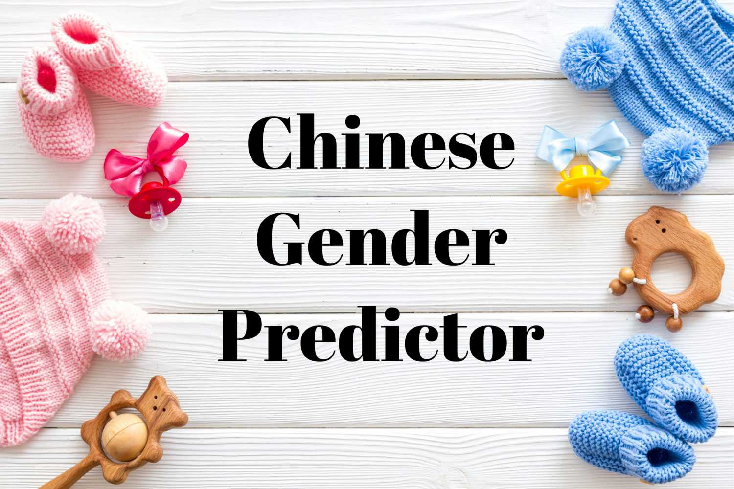 Chinese Gender Predictor : Guess the Gender of your Baby