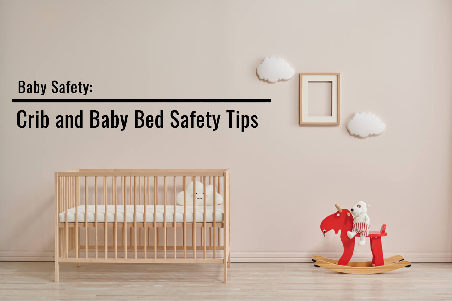 Baby Safety- Crib and Baby Bed Safety Tips